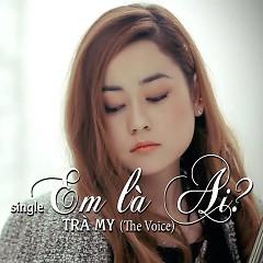Em Là Ai - Trà My (The Voice)