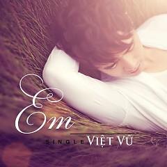 Em (Single) - Việt Vũ