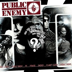How You Sell Soul To A Soulless People Who Sold Their Soul (CD1) - Public Enemy