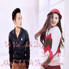 Về Với  Anh Đi (Single) - Khắc Anh,DJ Trang Moon
