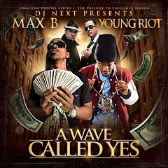 A Wave Called Yes (CD1) - Max B,Young Riot