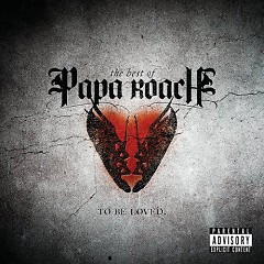 To Be Loved- The Best Of Papa Roach