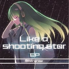Like a shooting star.EP  - Aftergrow