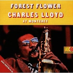 Forest Flower. Charles Lloyd At Monterey