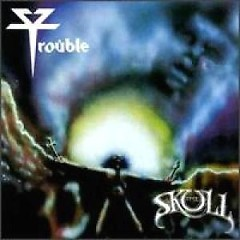 The Skull - Trouble