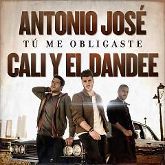Tú Me Obligaste (Single) - Antonio José, Cali Y El Dandee