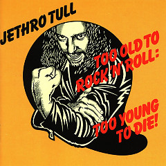 Too Old To Rock 'N' Roll_ Too Young To Die!