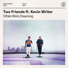 While We're Dreaming (Single) - Two Friends
