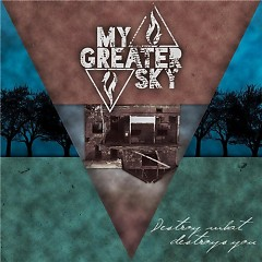 Destroy What Destroys You - My Greater Sky