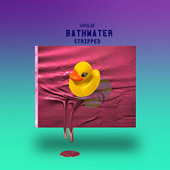 Bathwater (Stripped) (Single) - WESLEE