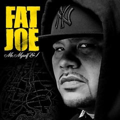 Me, Myself and I - Fat Joe