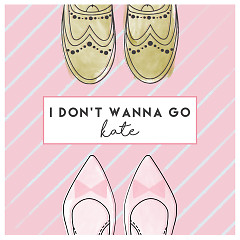 I Don't Wanna Go (Single) - Kate
