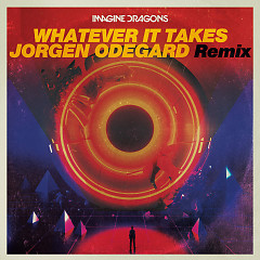 Whatever It Takes (Jorgen Odegard Remix) - Imagine Dragons