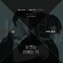 Black & White Story Episode 1-2 - JQ,Han Soa