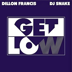 Get Low (Single) - Dillon Francis,DJ Snake