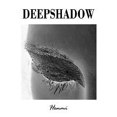 Deep Shadow - Henmi