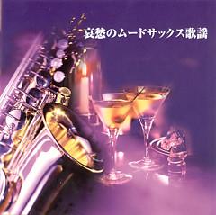 Aishu No Mood Sax Kayo (CD1) - Hiromi Sano