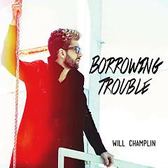 Borrowing Trouble - Will Champlin