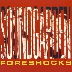 Foreshocks - Soundgarden