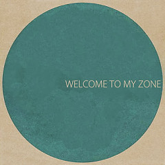 Welcome To My Zone