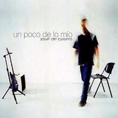 Un Poco De Lo Mio - Jose de Castro