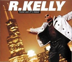 Thank God It's Friday (CDM) - R. Kelly