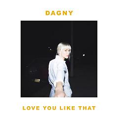 Love You Like That (Single) - Dagny