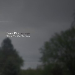 Time To Go To You - Love Pint