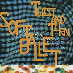 Twist And Turn - SOFT BALLET