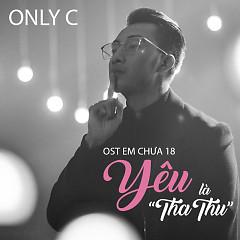 Yêu Là Tha Thu (Em Chưa 18 OST) (Single) - OnlyC