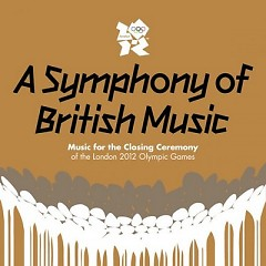 A Symphony Of British Music: Music For The Closing Ceremony Of The London 2012 Olympic Games (CD1)