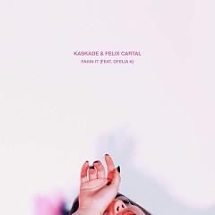 Fakin It - Kaskade,Felix Cartal,Ofelia K