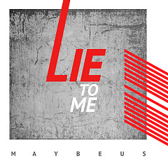Lie To Me (Single) - MaybeUs