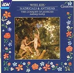 Weelkes - Madrigals And Anthems - Anthony Rooley, The Consort Of Musicke