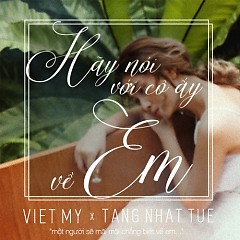Hãy Nói Với Cô Ấy Về Em (Single) - Việt My, Tăng Nhật Tuệ