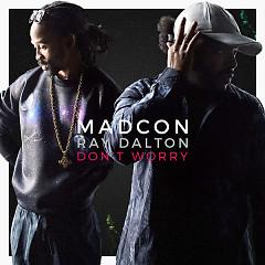 Don't Worry (Single) - Madcon,Ray Dalton