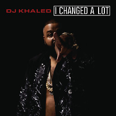 I Changed A Lot  - DJ Khaled