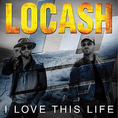 I Love This Life - EP - LoCash Cowboys