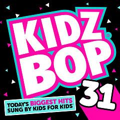 Kidz Bop 31  - Kidz Bop Kids