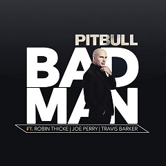 Bad Man (Single) - Pitbull, Robin Thicke, Joe Perry, Travis Barker