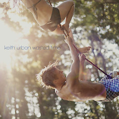 Wasted Time (Single) - Keith Urban