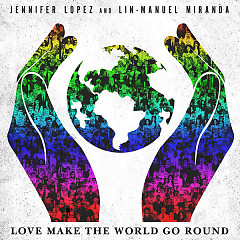 Love Make the World Go Round (Single) - Jennifer Lopez,Lin-Manuel Miranda