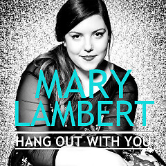 Hang Out With You - Mary Lambert