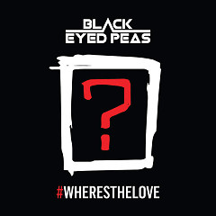 #WheresTheLove (Single) - The Black Eyed Peas, The World