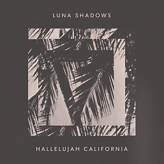 Hallelujah California (Single) - Luna Shadows