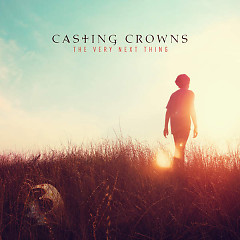 The Very Next Thing - Casting Crowns