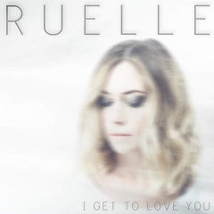 I Get To Love You - Ruelle