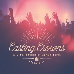 A Live Worship Experience - Casting Crowns