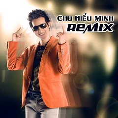 Album Remix - Chu Hiểu Minh (Chu Bin)