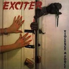 Violence And Force - Exciter